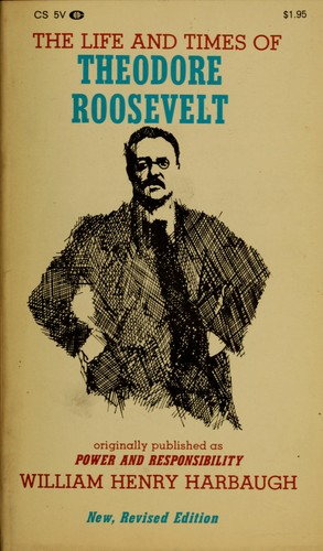 The life and times of Theodore Roosevelt.