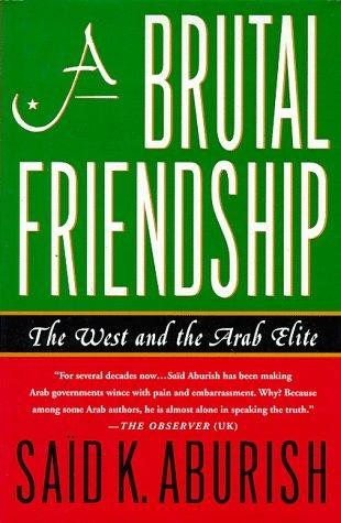 A brutal friendship by Saïd K. Aburish