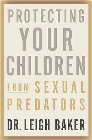 Download Protecting Your Children From Sexual Predators
