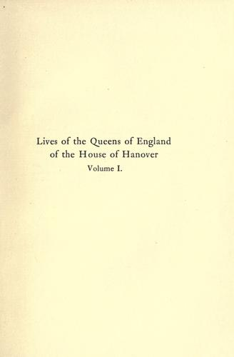 Lives of the queens of England of the House of Hanover.