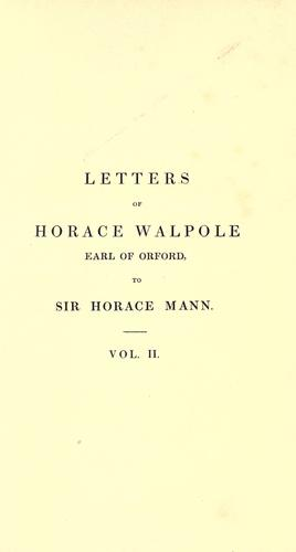 Download Letters of Horace Walpole, earl of Orford, to Sir Horace Mann, British envoy at the court of Tuscany.