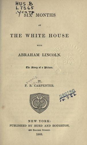 Download Six months at the White House with Abraham Lincoln