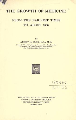 Download The growth of medicine from the earliest times to about 1800.