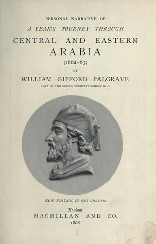 Personal narrative of a year's journey through central and eastern Arabia, 1862-63.