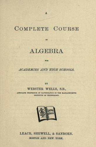 A complete course in algebra for academies and high schools.