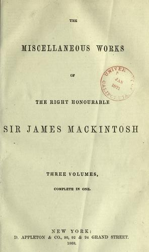 The miscellaneous works of the Right Honourable Sir James Mackintosh by Mackintosh, James Sir