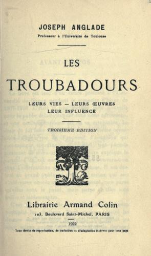 Les troubadours, leurs vies – leurs oeuvres – leur influence.
