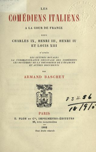 Download Les comédiens italiens à la cour de France sous Charles IX, Henri III, Henri IV et Louis XIII