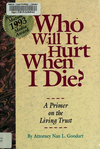 Who will it hurt when I die? by Nan L. Goodart