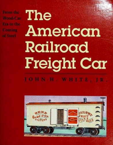 The American railroad freight car by White, John H.