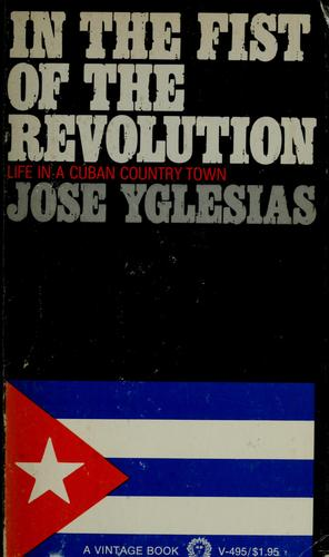 In the fist of the revolution by Jose Yglesias