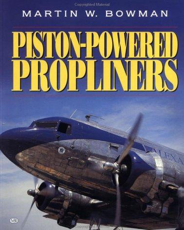 Piston-Powered Propliners 1958-2000 Martin W. Bowman
