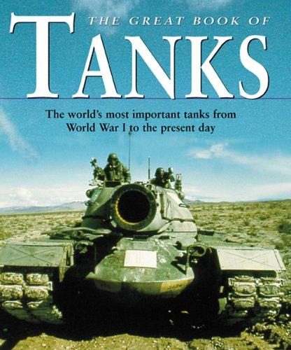 Image for Great Book of Tanks: The World's Most Important Tanks from World War I to the Present Day