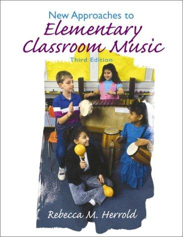 New Approaches to Elementary Classroom Music (3rd Edition), Herrold, Rebecca M.