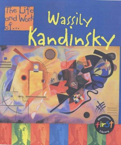 Wassily Kandinsky (The Life & Work Of…)