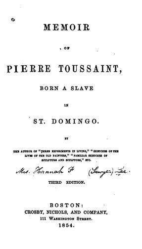 Memoir of Pierre Toussaint, born a slave in St. Domingo.