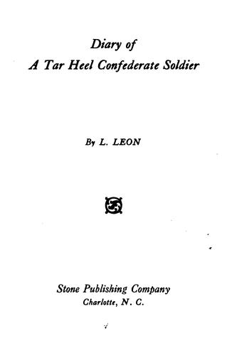 Diary of a Tar Heel Confederate soldier by L. Leon