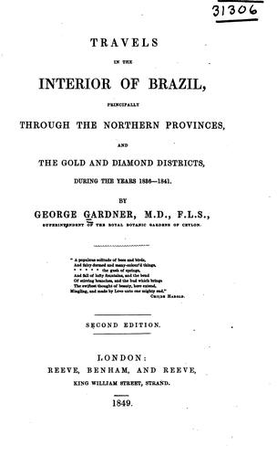 Travels in the interior of Brazil, principally through the northern provinces, and the gold and diamond districts, during the years 1836-1841.