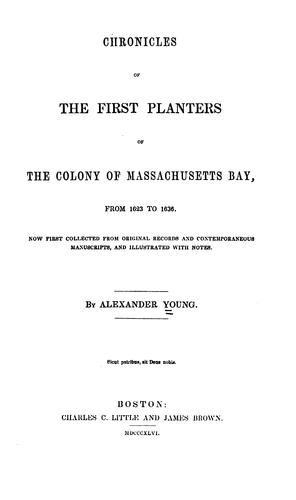 Chronicles of the first planters of the colony of Massachusetts Bay, 1623-1636 by Young, Alexander