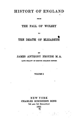 History of England, from the fall of Wolsey to the death of Elizabeth.
