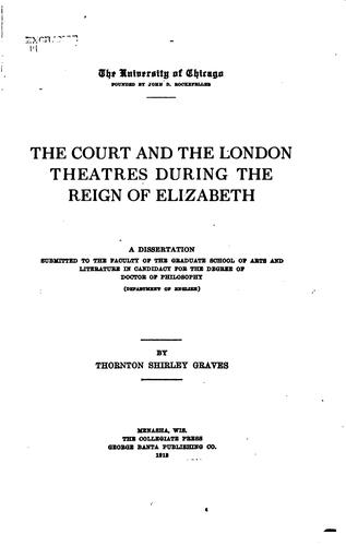 The court and the London theatres during the reign of Elizabeth.