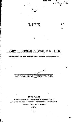 The life of Henry Bidleman Bascom …