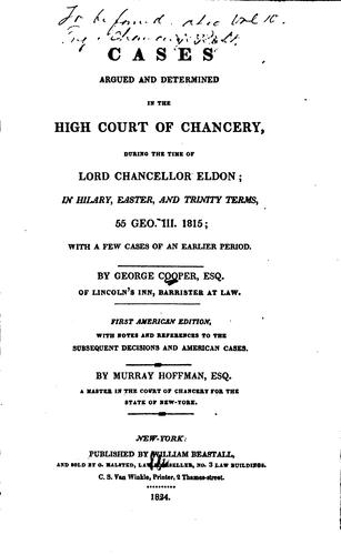 Cases argued and determined in the High court of chancery, during the time of Lord Chancellor Eldon