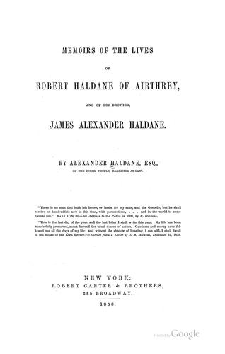 Memoirs of the lives of Robert Haldane of Airthrey, and of his brother, James Alexander Haldane.
