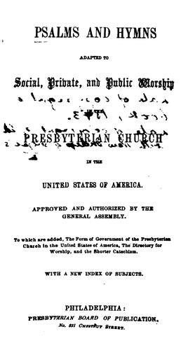 Psalms and hymns and adapted to social, private, and public worship in the Presbyterian church in the United States of America.
