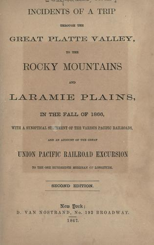 Incidents of a trip through the great Platte Valley, to the Rocky Mountains and Laramie Plains, in the fall of 1866