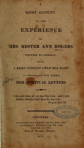 A short account of the experience of Mrs. Hester Ann Rogers.