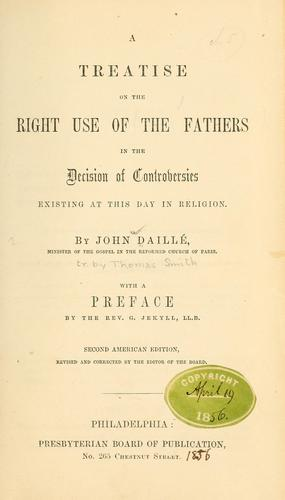Download A treatise on the right use of the Fathers in the decision of controversies existing at this day in religion.