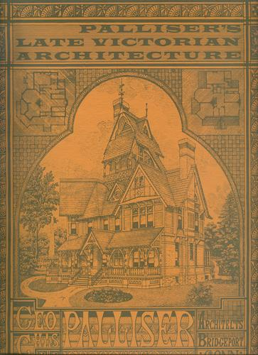 The Palliser's late Victorian architecture: A facsimile of George & Charles Palliser's Model homes (1878), and American cottage homes (1878), as ... and New cottage homes and details (1887), Palliser, George