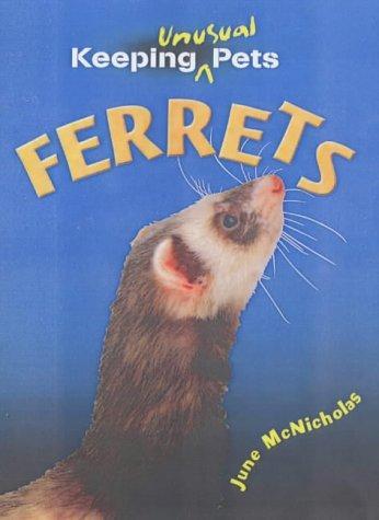 Ferrets (Keeping Unusual Pets)