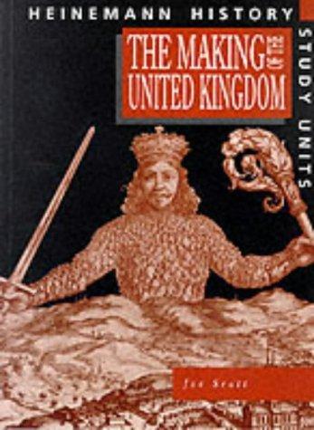 The Making of the United Kingdom (Heinemann History Study Units)