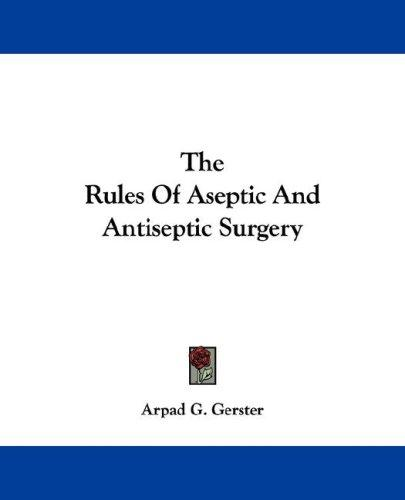 The Rules Of Aseptic And Antiseptic Surgery