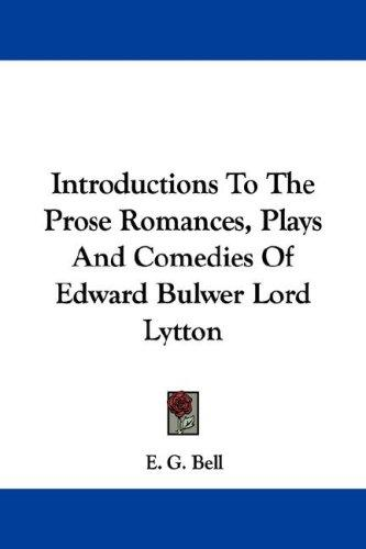Download Introductions To The Prose Romances, Plays And Comedies Of Edward Bulwer Lord Lytton