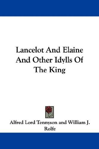 Lancelot And Elaine And Other Idylls Of The King