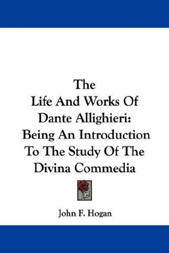 The Life And Works Of Dante Allighieri
