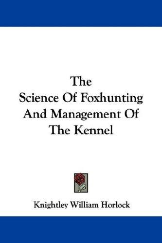 Download The Science Of Foxhunting And Management Of The Kennel