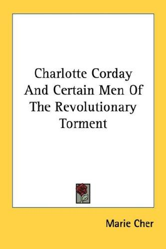 Charlotte Corday And Certain Men Of The Revolutionary Torment