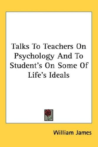 Download Talks To Teachers On Psychology And To Student's On Some Of Life's Ideals