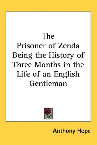 The Prisoner of Zenda Being the History of Three Months in the Life of an English Gentleman
