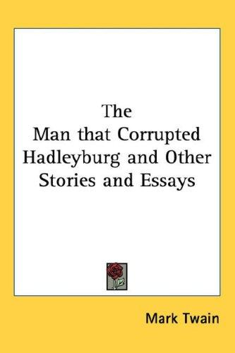 Download The Man that Corrupted Hadleyburg and Other Stories and Essays
