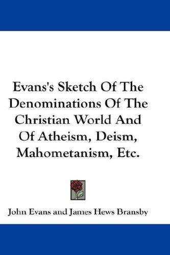 Download Evans's Sketch Of The Denominations Of The Christian World And Of Atheism, Deism, Mahometanism, Etc.