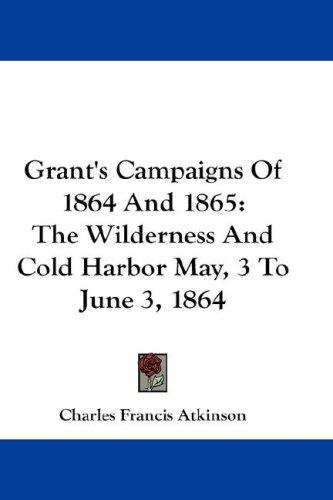 Grant's Campaigns Of 1864 And 1865