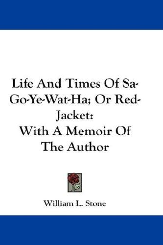 Download Life And Times Of Sa-Go-Ye-Wat-Ha; Or Red-Jacket