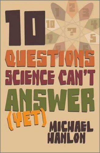 Ten Questions Science Can't Answer (Yet!)