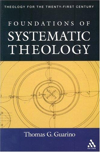 Foundations Of Systematic Theology (Theology for the Twenty-First Century) by Thomas G. Guarino