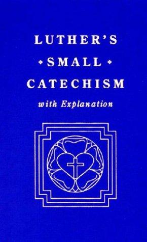 Download Luther's Small catechism, with explanation.